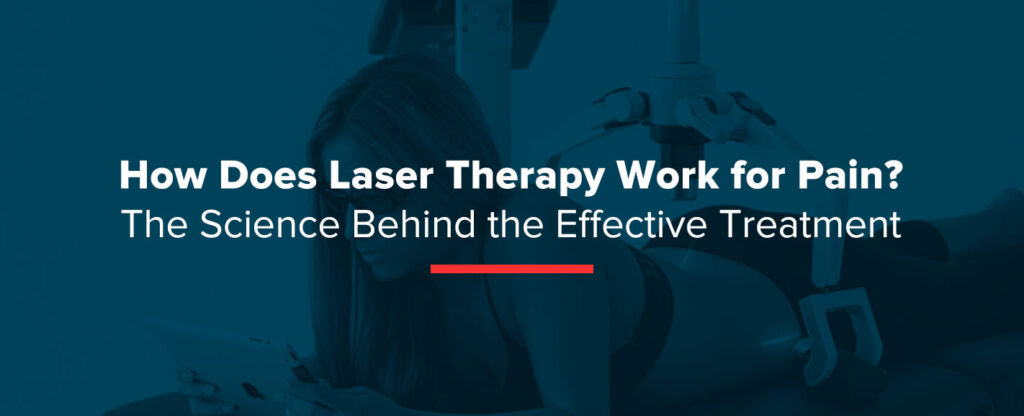 How Does Laser Therapy Work for Pain? The Science Behind the Effective Treatment