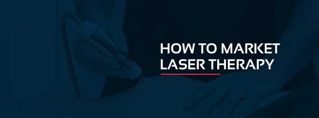 How to Market Laser Therapy