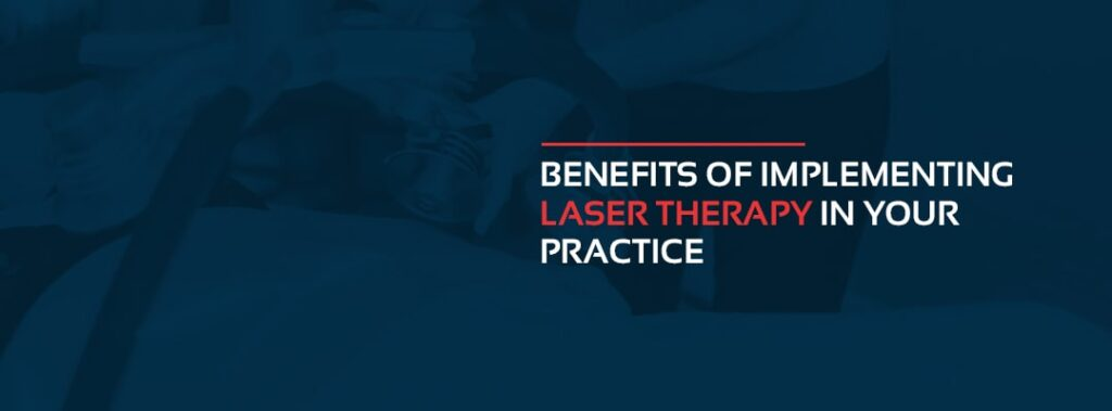 Benefits of Implementing Laser Therapy in Your Practice